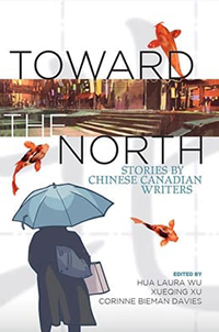 Toward the North: Stories by Chinese Canadian Writers